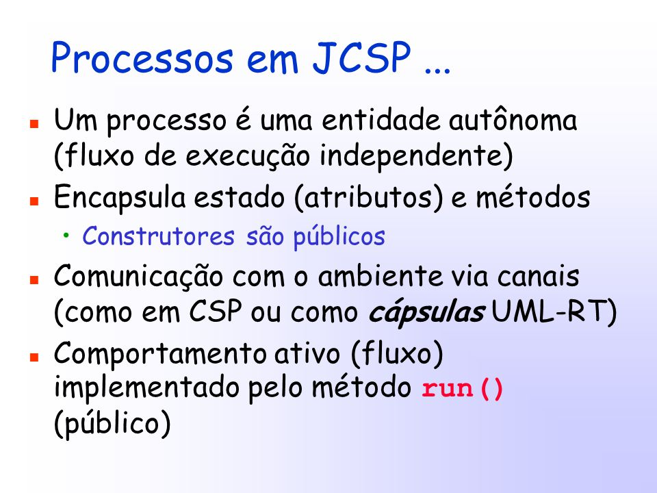 public class Read implements CSProcess { private final ChannelInputInt chan; public Read(ChannelInputInt chan) { this.chan = chan; } public void run() { while (true) { int i = chan.read(); System.out.println(i); } Exercício – processo Read