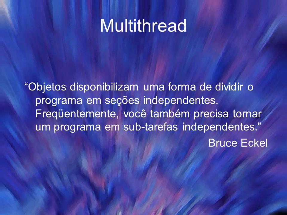 """Multithread """"Objetos disponibilizam uma forma de dividir o programa em seções independentes. Freqüentemente, você também precisa tornar um programa em"""