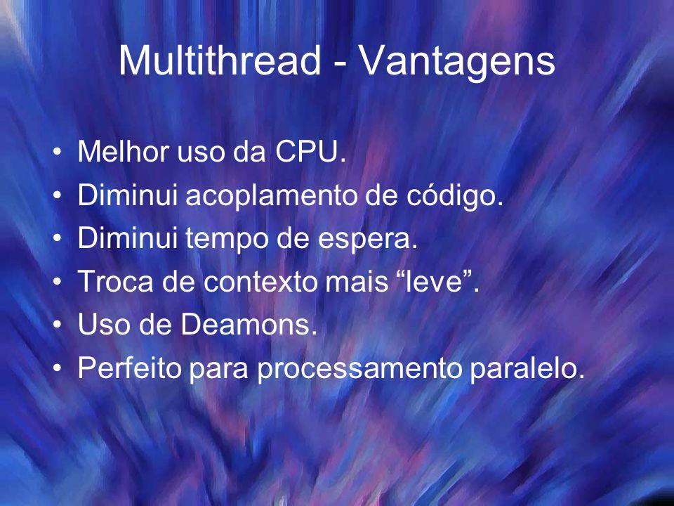 """Multithread - Vantagens Melhor uso da CPU. Diminui acoplamento de código. Diminui tempo de espera. Troca de contexto mais """"leve"""". Uso de Deamons. Perf"""