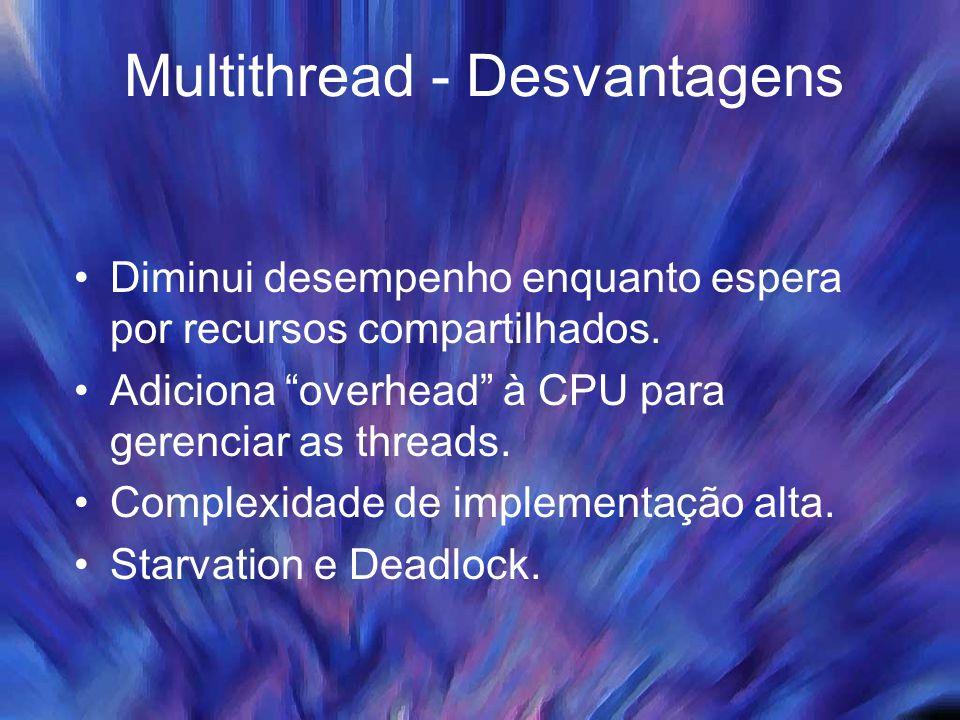 """Multithread - Desvantagens Diminui desempenho enquanto espera por recursos compartilhados. Adiciona """"overhead"""" à CPU para gerenciar as threads. Comple"""
