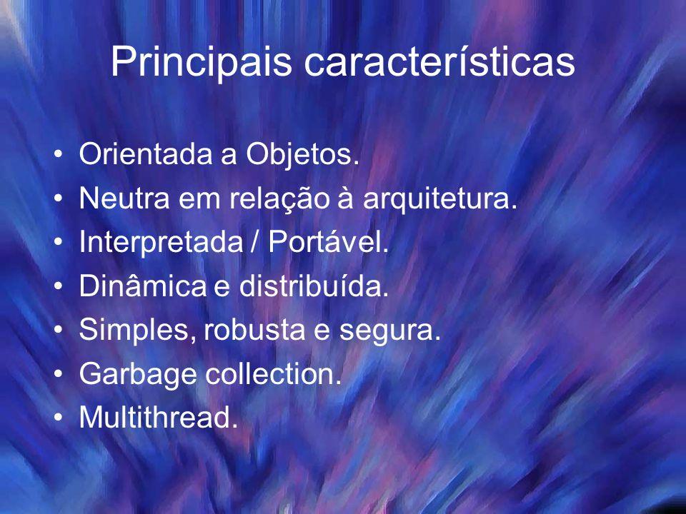 Principais características Orientada a Objetos. Neutra em relação à arquitetura. Interpretada / Portável. Dinâmica e distribuída. Simples, robusta e s