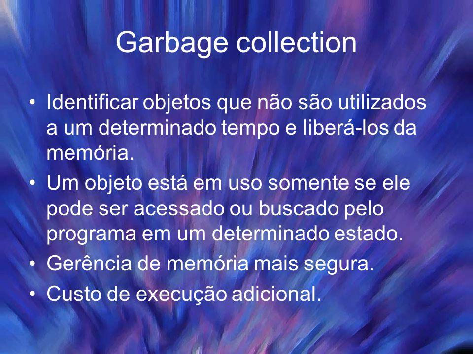 Garbage collection Identificar objetos que não são utilizados a um determinado tempo e liberá-los da memória. Um objeto está em uso somente se ele pod
