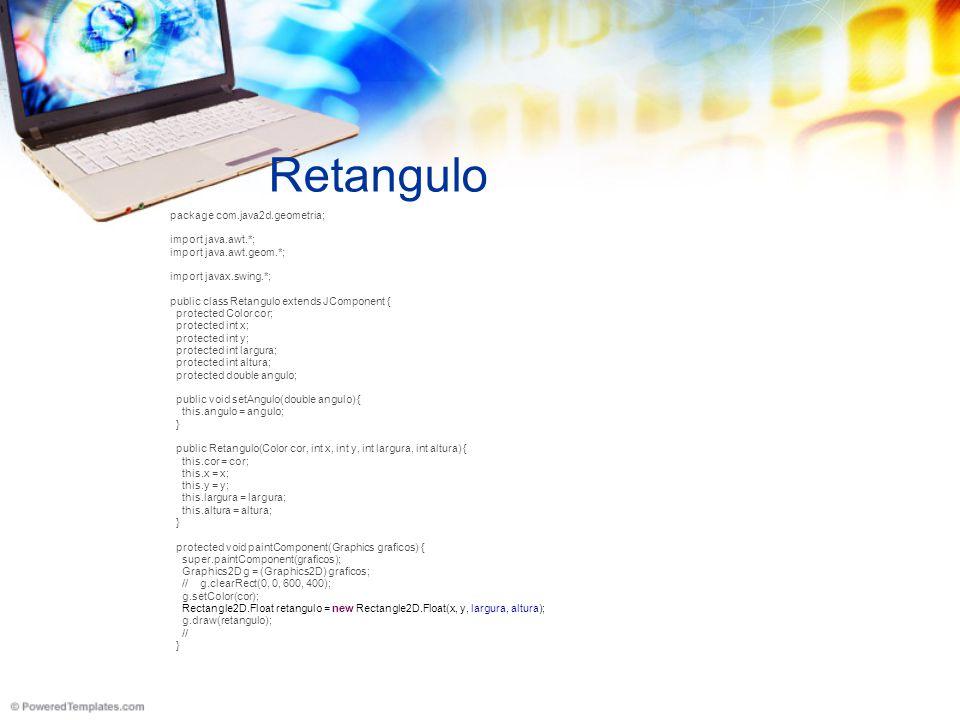 Retangulo package com.java2d.geometria; import java.awt.*; import java.awt.geom.*; import javax.swing.*; public class Retangulo extends JComponent { protected Color cor; protected int x; protected int y; protected int largura; protected int altura; protected double angulo; public void setAngulo(double angulo) { this.angulo = angulo; } public Retangulo(Color cor, int x, int y, int largura, int altura) { this.cor = cor; this.x = x; this.y = y; this.largura = largura; this.altura = altura; } protected void paintComponent(Graphics graficos) { super.paintComponent(graficos); Graphics2D g = (Graphics2D) graficos; // g.clearRect(0, 0, 600, 400); g.setColor(cor); Rectangle2D.Float retangulo = new Rectangle2D.Float(x, y, largura, altura); g.draw(retangulo); // }