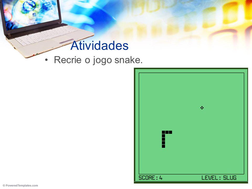 Atividades Recrie o jogo snake.