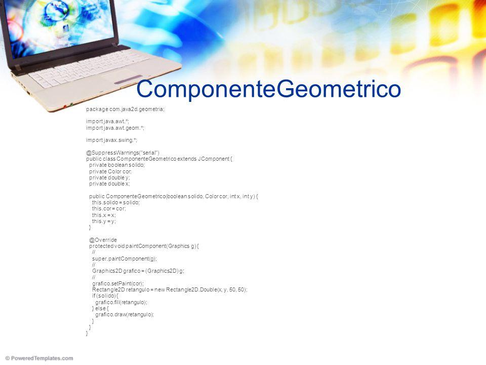 TelaDeTeste package com.java2d.geometria; import java.awt.*; import javax.swing.*; @SuppressWarnings( serial ) public class TelaDeTeste extends JFrame { public TelaDeTeste() { // ComponenteGeometrico componente1 = new ComponenteGeometrico(true, Color.GRAY, 10, 10); getContentPane().add(componente1); // setSize(300, 200); setVisible(true); } public static void main(String[] args) { new TelaDeTeste(); }