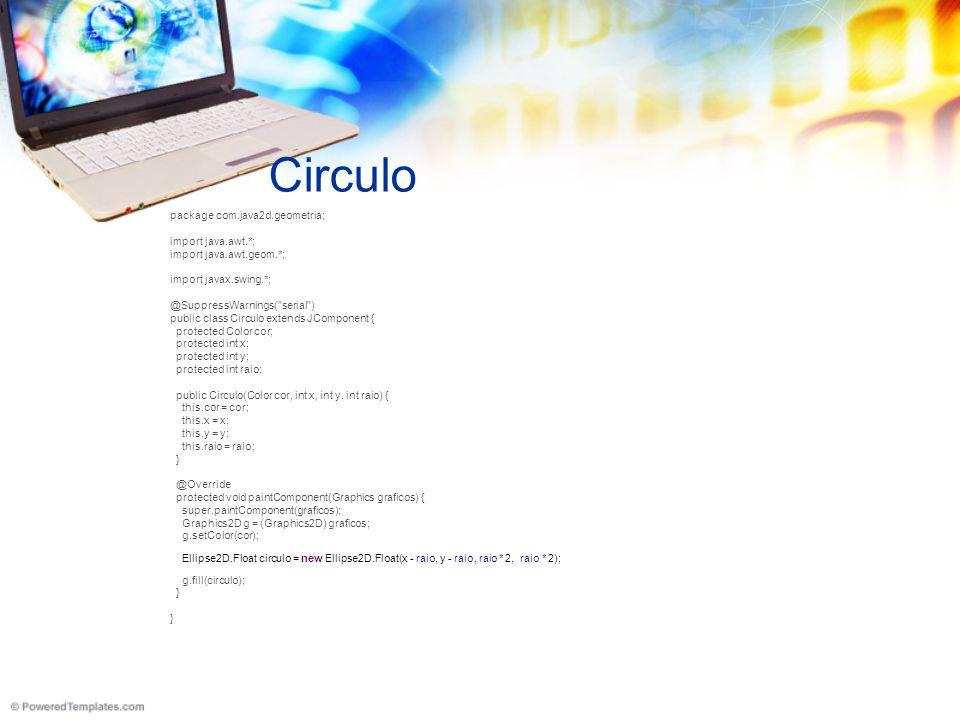 TesteCirculo package com.java2d.geometria; import java.awt.*; import javax.swing.*; @SuppressWarnings( serial ) public class TesteCirculo extends JFrame { public static void main(String[] args) { new TesteCirculo(); } TesteCirculo() { // setSize(600, 400); // Circulo circulo = new Circulo(Color.BLUE, getWidth() / 2, getHeight() / 2, 80); getContentPane().add(circulo); // setVisible(true); // }