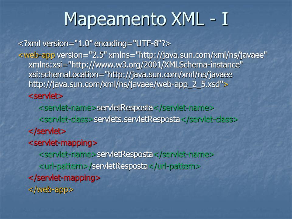 Mapeamento XML - I servletResposta servletResposta servlets.servletResposta servlets.servletResposta servletResposta servletResposta /servletResposta /servletResposta