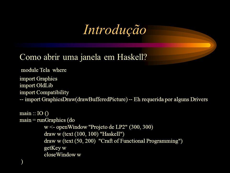 Introdução Como abrir uma janela em Haskell.