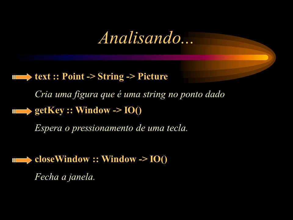 text :: Point -> String -> Picture Cria uma figura que é uma string no ponto dado getKey :: Window -> IO() Espera o pressionamento de uma tecla. close