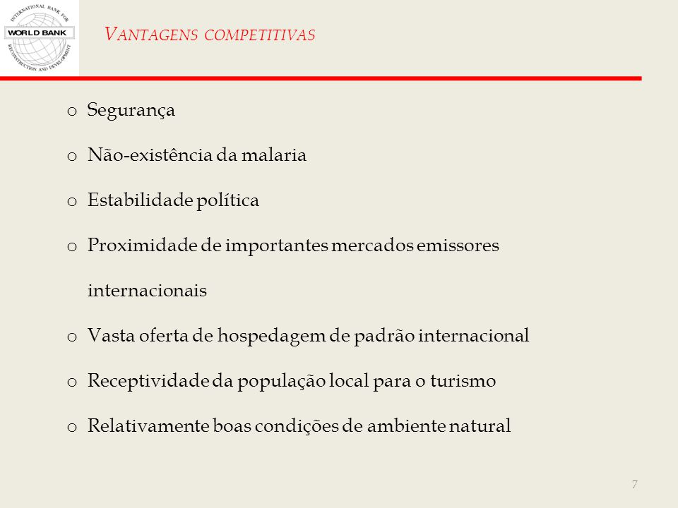7 V ANTAGENS COMPETITIVAS o Segurança o Não-existência da malaria o Estabilidade política o Proximidade de importantes mercados emissores internaciona