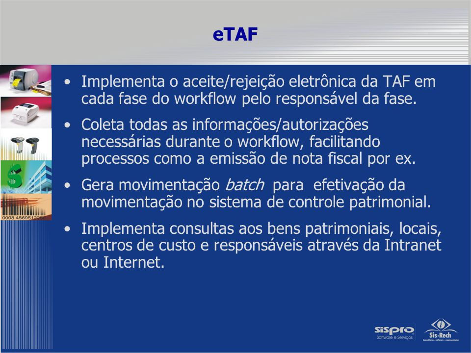 DIAGRAMA DO PROJETO eTAF SQL Server 7.0 Intranet Clientes Ativo Fixo PAT TAF ODBC (MDAC 2.7) HTML MAIL HTML MAIL BATCH INPUT PRINT.TXT HTML PAT_GP VIEWS Carga Crítica Atualização Requisitos Tecnológicos Microsoft - IIS (ASP) Microsoft - IExplorer ODBC e-mails (SMTP ou xp_sendmail)
