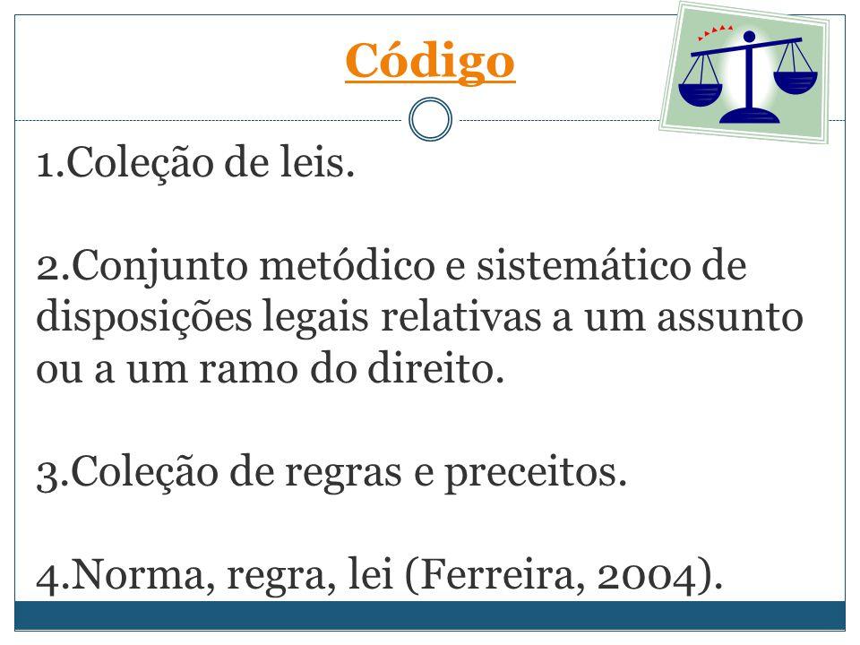 1.Coleção de leis. 2.Conjunto metódico e sistemático de disposições legais relativas a um assunto ou a um ramo do direito. 3.Coleção de regras e prece