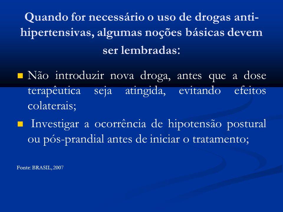 Quando for necessário o uso de drogas anti- hipertensivas, algumas noções básicas devem ser lembradas : Não introduzir nova droga, antes que a dose te