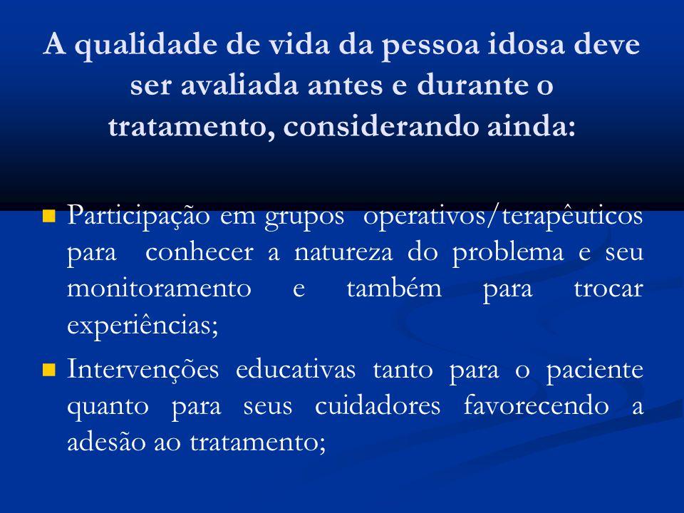 A qualidade de vida da pessoa idosa deve ser avaliada antes e durante o tratamento, considerando ainda: Participação em grupos operativos/terapêuticos