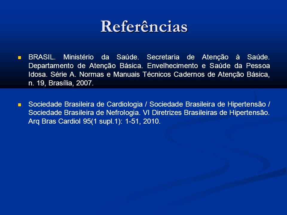 Referências BRASIL. Ministério da Saúde. Secretaria de Atenção à Saúde. Departamento de Atenção Básica. Envelhecimento e Saúde da Pessoa Idosa. Série