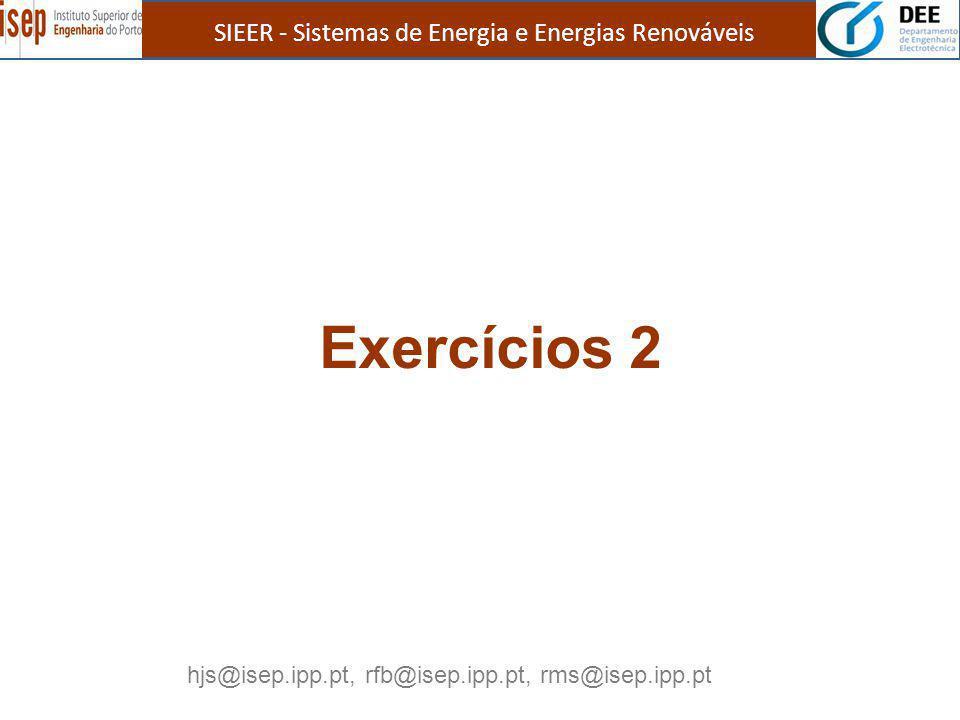 SIEER - Sistemas de Energia e Energias Renováveis Exercícios 2 hjs@isep.ipp.pt, rfb@isep.ipp.pt, rms@isep.ipp.pt