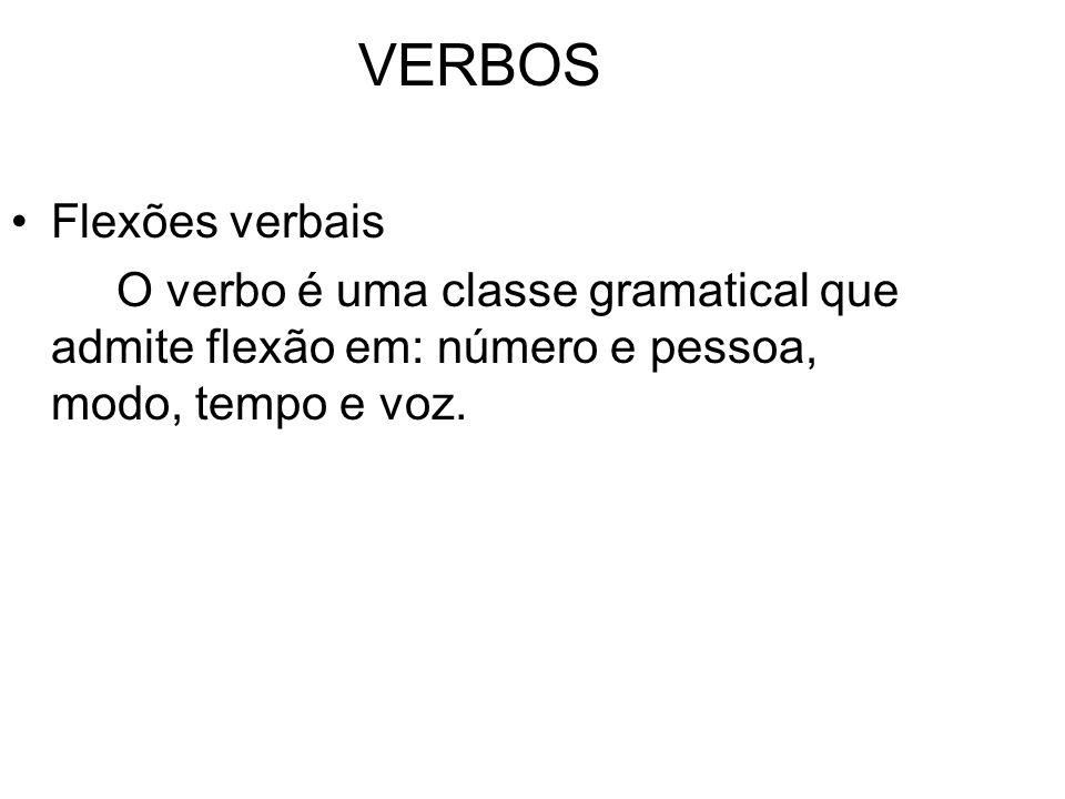 VERBOS Flexões verbais O verbo é uma classe gramatical que admite flexão em: número e pessoa, modo, tempo e voz.