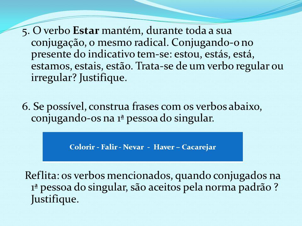 5. O verbo Estar mantém, durante toda a sua conjugação, o mesmo radical. Conjugando-o no presente do indicativo tem-se: estou, estás, está, estamos, e
