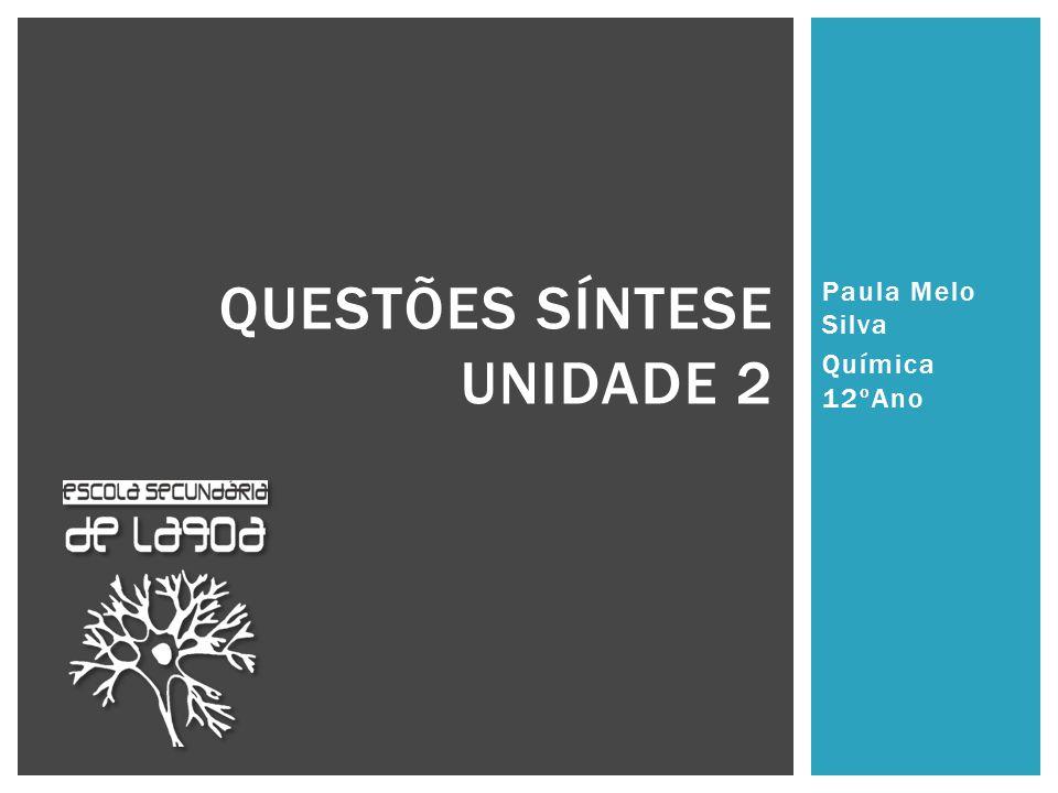 Paula Melo Silva Química 12ºAno QUESTÕES SÍNTESE UNIDADE 2
