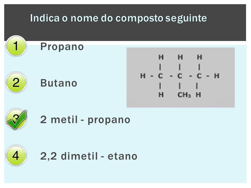 Propano Butano 2 metil - propano 2,2 dimetil - etano