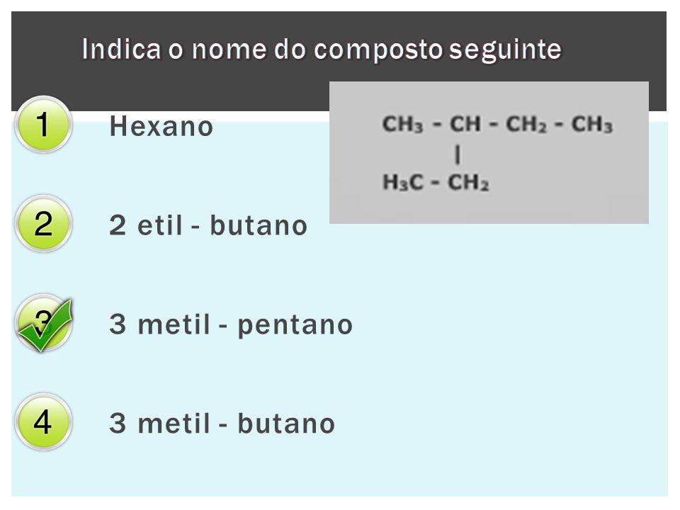 Hexano 2 etil - butano 3 metil - pentano 3 metil - butano