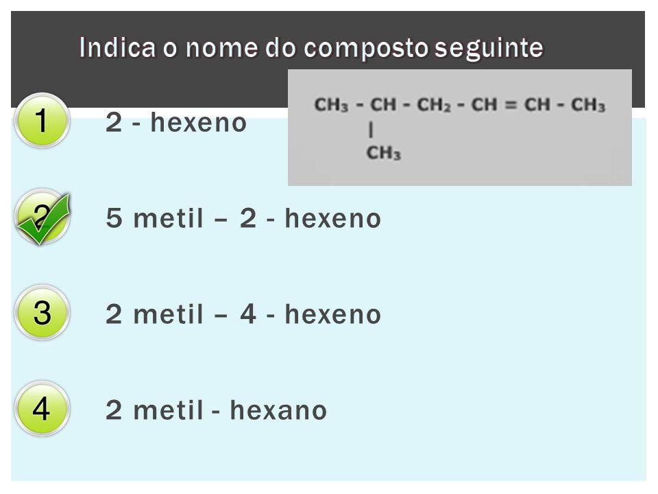 2 - hexeno 5 metil – 2 - hexeno 2 metil – 4 - hexeno 2 metil - hexano