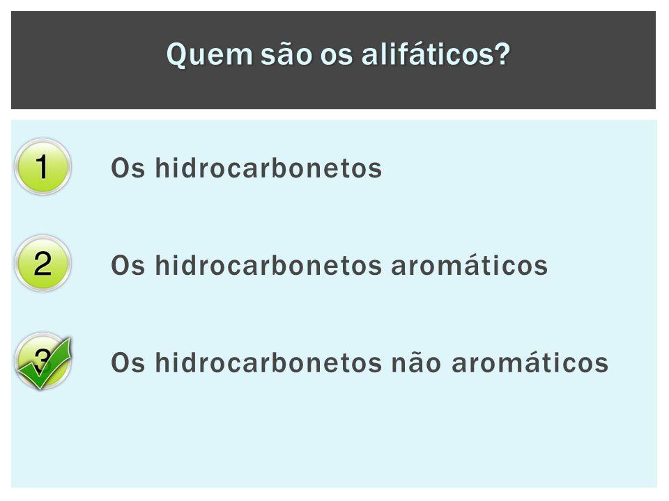 Os hidrocarbonetos Os hidrocarbonetos aromáticos Os hidrocarbonetos não aromáticos