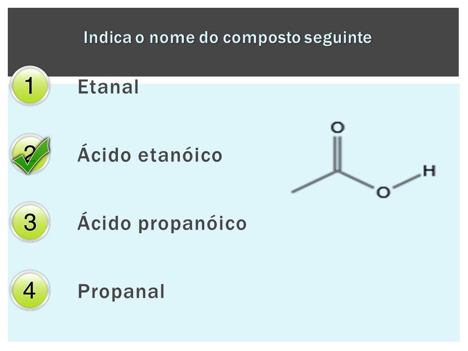 Etanal Ácido etanóico Ácido propanóico Propanal