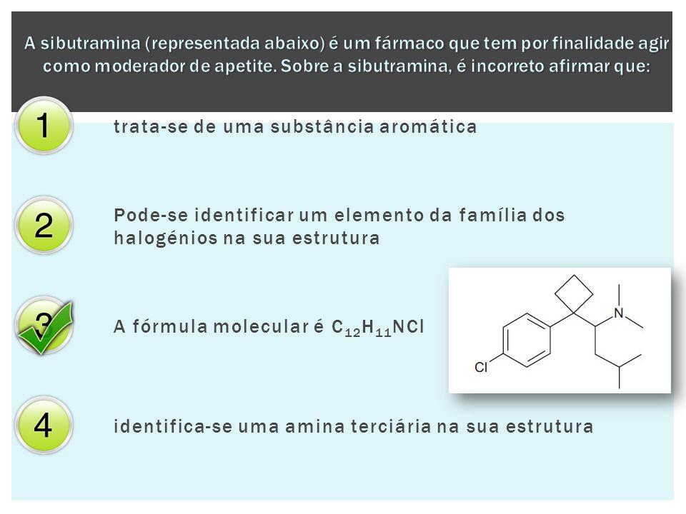 trata-se de uma substância aromática Pode-se identificar um elemento da família dos halogénios na sua estrutura A fórmula molecular é C 12 H 11 NCl id