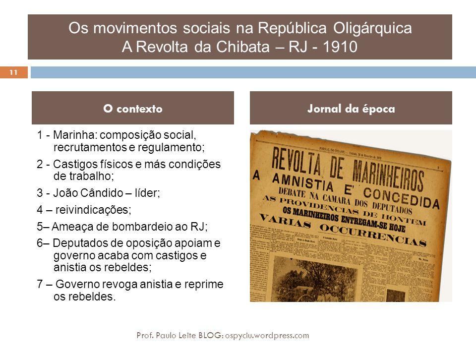 Os movimentos sociais na República Oligárquica A Revolta da Chibata – RJ - 1910 1 - Marinha: composição social, recrutamentos e regulamento; 2 - Casti