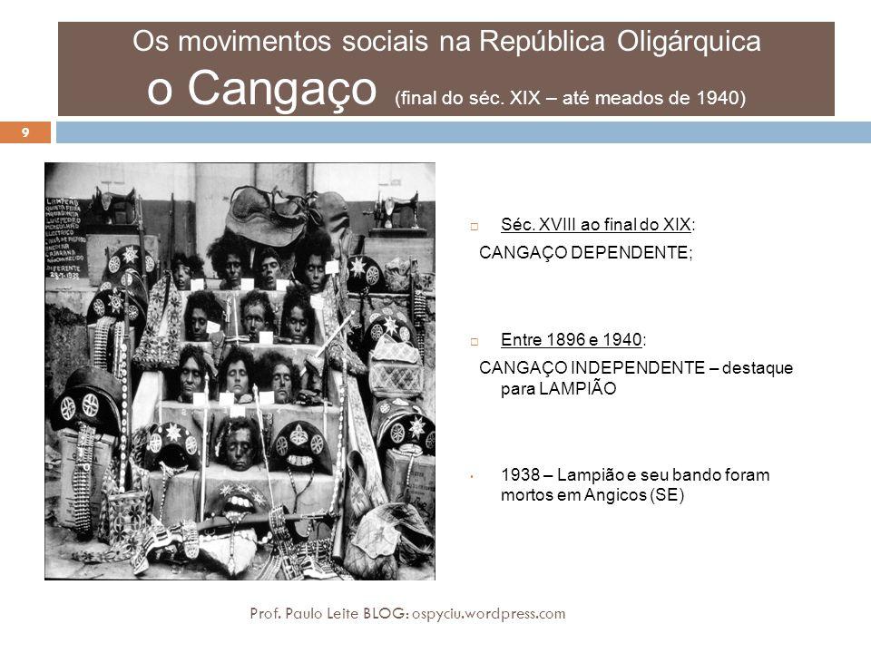 Os movimentos sociais na República Oligárquica o Cangaço (final do séc. XIX – até meados de 1940)  Séc. XVIII ao final do XIX: CANGAÇO DEPENDENTE; 