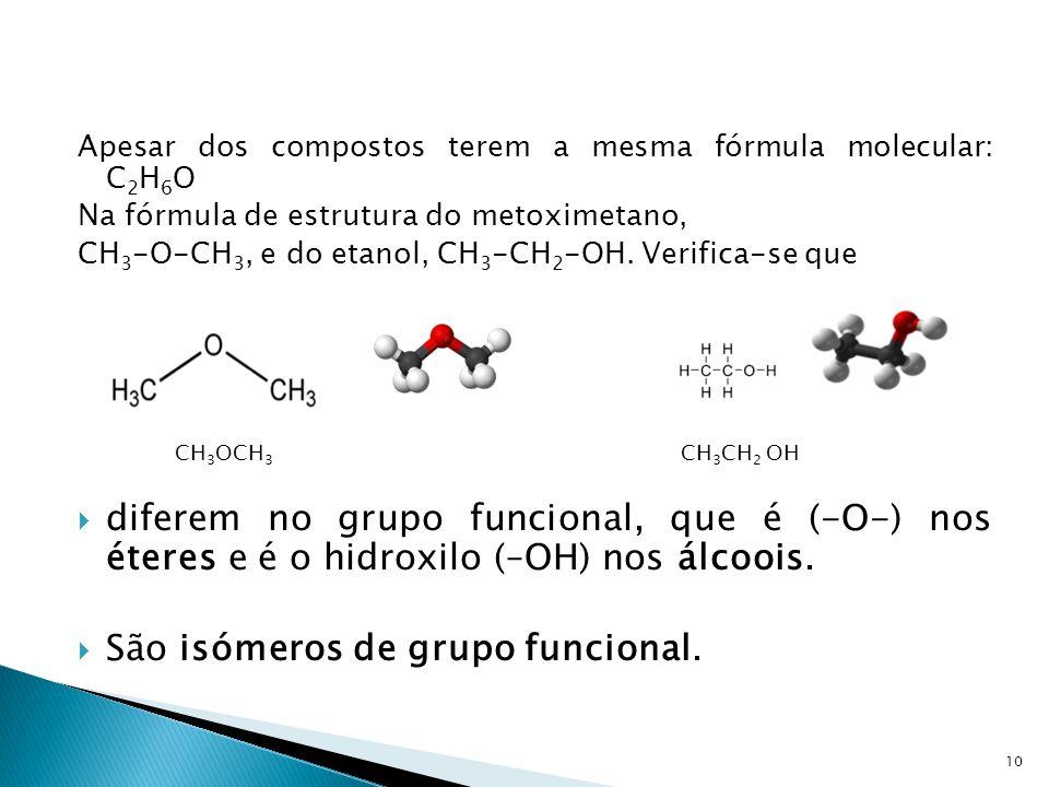 Apesar dos compostos terem a mesma fórmula molecular: C 2 H 6 O Na fórmula de estrutura do metoximetano, CH 3 -O-CH 3, e do etanol, CH 3 -CH 2 -OH. Ve