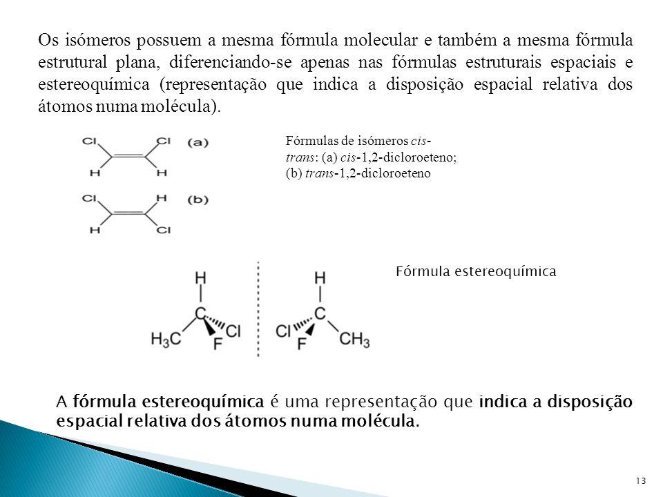 13 Fórmula estereoquímica A fórmula estereoquímica é uma representação que indica a disposição espacial relativa dos átomos numa molécula. Os isómeros