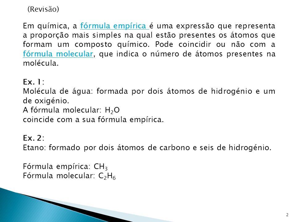 2 Em química, a fórmula empírica é uma expressão que representa a proporção mais simples na qual estão presentes os átomos que formam um composto quím
