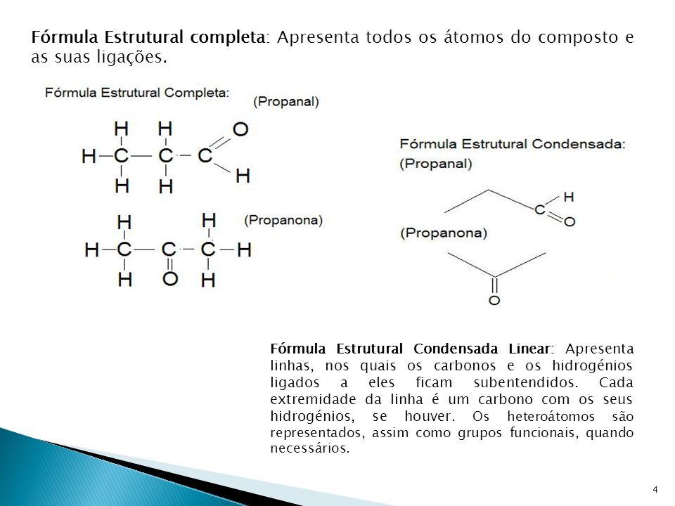 4 Fórmula Estrutural completa: Apresenta todos os átomos do composto e as suas ligações. Fórmula Estrutural Condensada Linear: Apresenta linhas, nos q