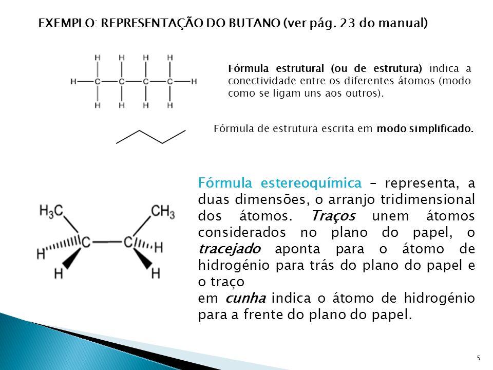 5 EXEMPLO: REPRESENTAÇÃO DO BUTANO (ver pág. 23 do manual) Fórmula estrutural (ou de estrutura) indica a conectividade entre os diferentes átomos (mod