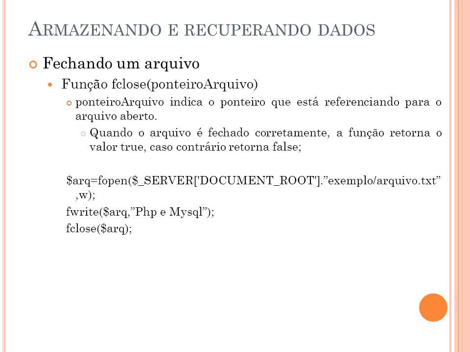 A RMAZENANDO E RECUPERANDO DADOS Fechando um arquivo Função fclose(ponteiroArquivo) ponteiroArquivo indica o ponteiro que está referenciando para o arquivo aberto.
