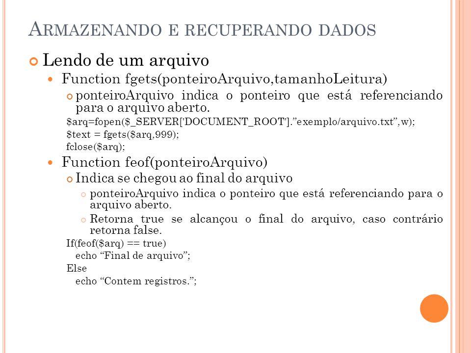 A RMAZENANDO E RECUPERANDO DADOS Lendo de um arquivo Function fgets(ponteiroArquivo,tamanhoLeitura) ponteiroArquivo indica o ponteiro que está referenciando para o arquivo aberto.