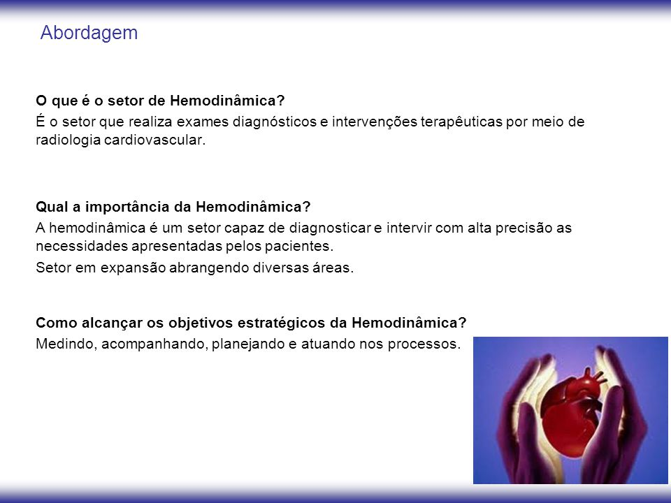 Abordagem O que é o setor de Hemodinâmica? É o setor que realiza exames diagnósticos e intervenções terapêuticas por meio de radiologia cardiovascular