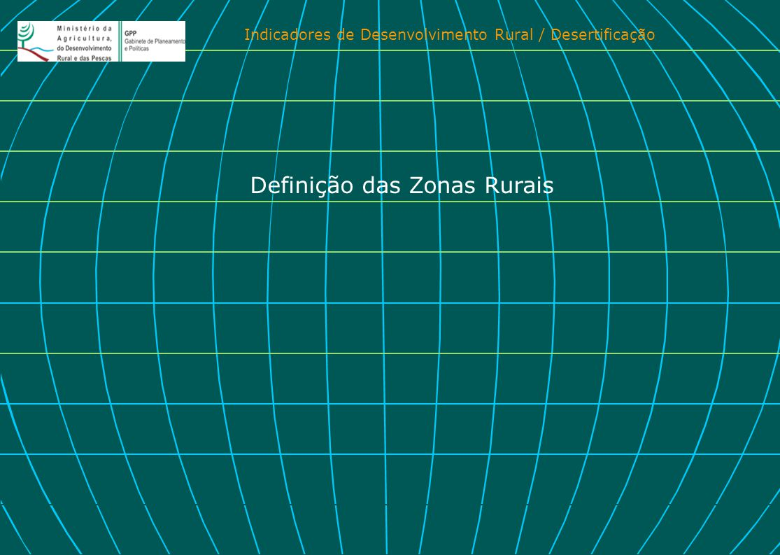 Indicadores de Desenvolvimento Rural / Desertificação Definição das Zonas Rurais