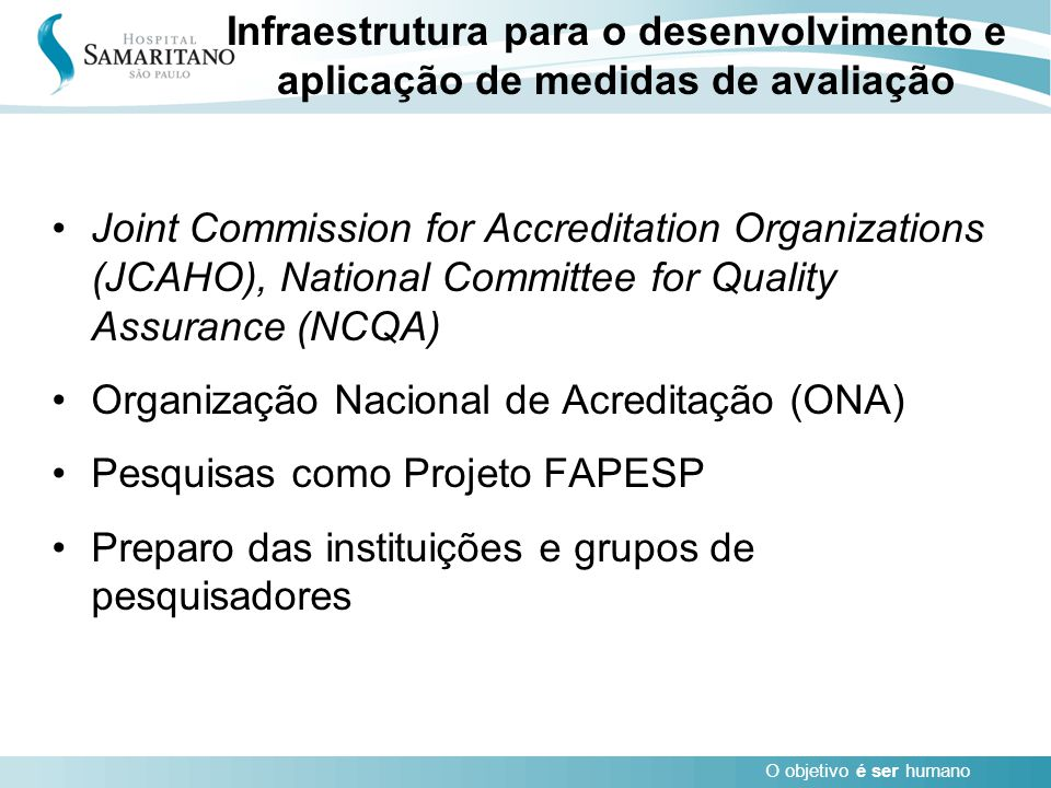 O objetivo é ser humano Joint Commission for Accreditation Organizations (JCAHO), National Committee for Quality Assurance (NCQA) Organização Nacional