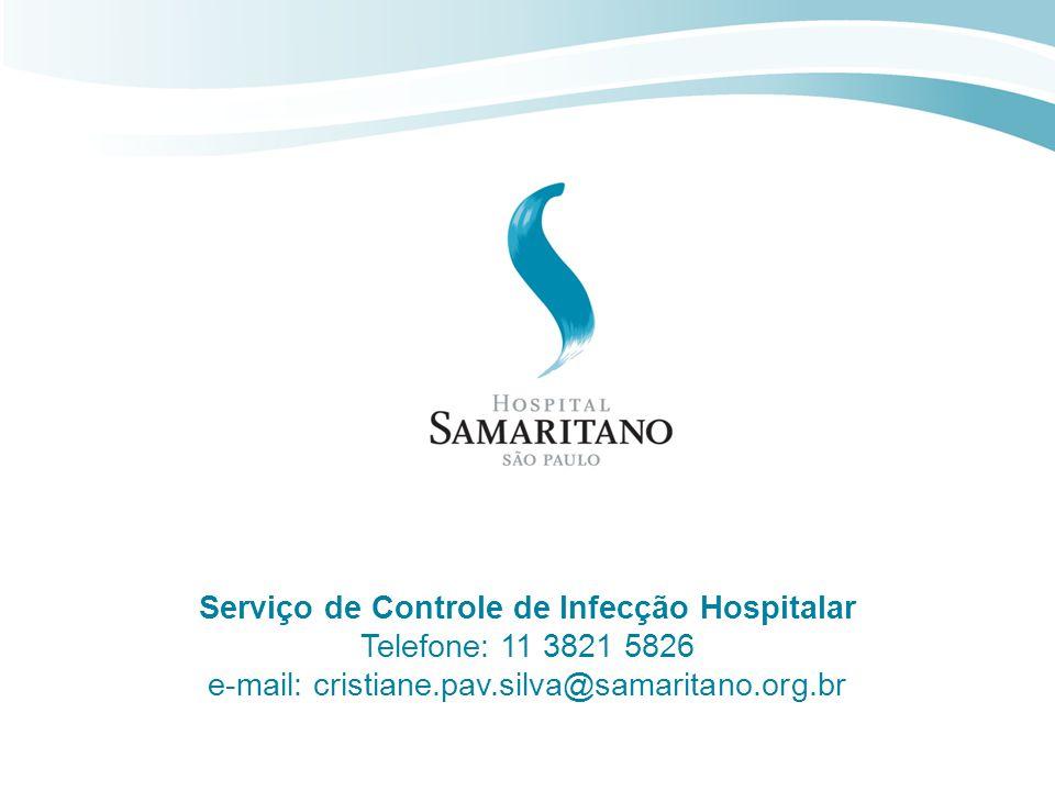 O objetivo é ser humano Serviço de Controle de Infecção Hospitalar Telefone: 11 3821 5826 e-mail: cristiane.pav.silva@samaritano.org.br