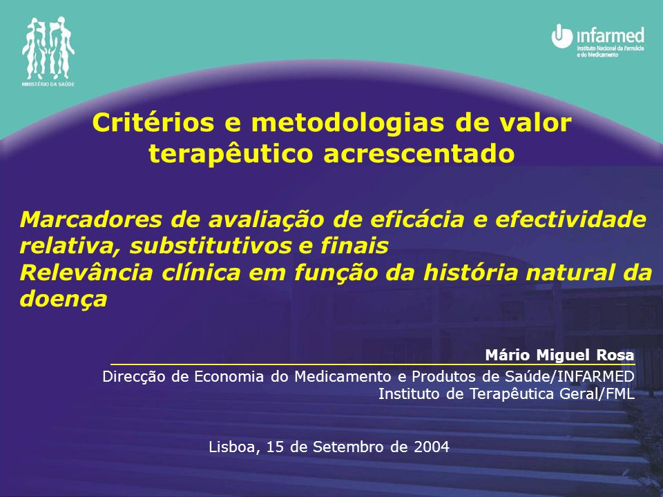 Critérios e metodologias de valor terapêutico acrescentado Mário Miguel Rosa Direcção de Economia do Medicamento e Produtos de Saúde/INFARMED Institut