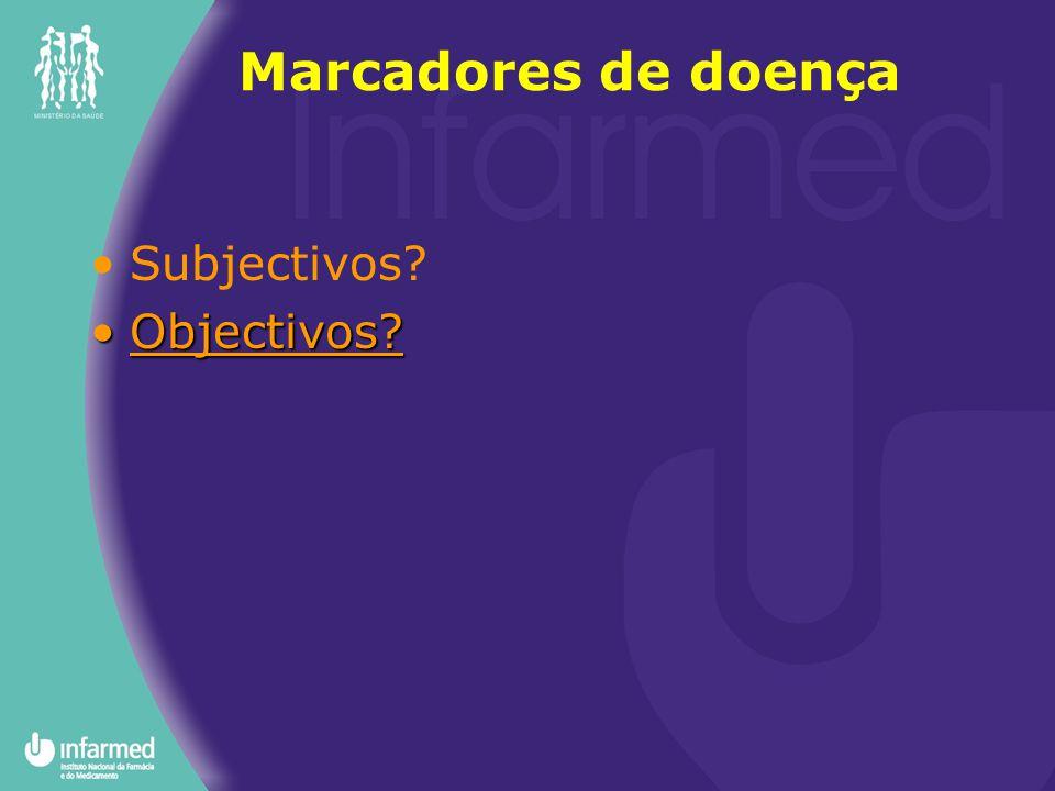 Subjectivos? Objectivos?Objectivos? Marcadores de doença