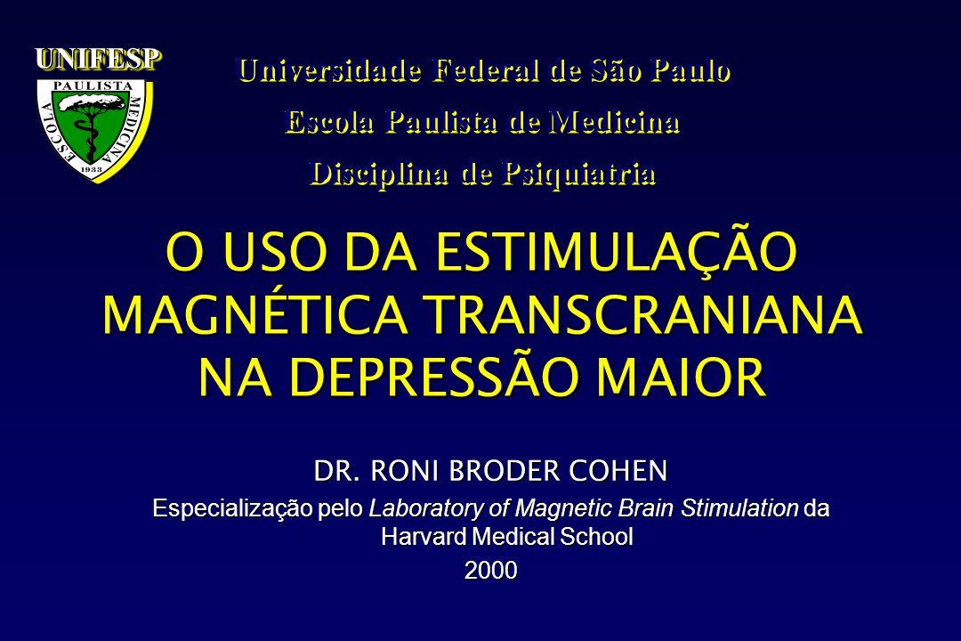 O USO DA ESTIMULAÇÃO MAGNÉTICA TRANSCRANIANA NA DEPRESSÃO MAIOR DR. RONI BRODER COHEN Especialização pelo Laboratory of Magnetic Brain Stimulation da