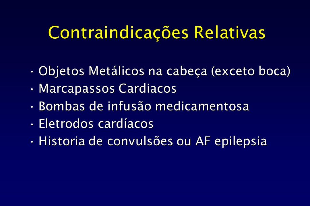 Contraindicações Relativas Objetos Metálicos na cabeça (exceto boca)Objetos Metálicos na cabeça (exceto boca) Marcapassos CardiacosMarcapassos Cardiac