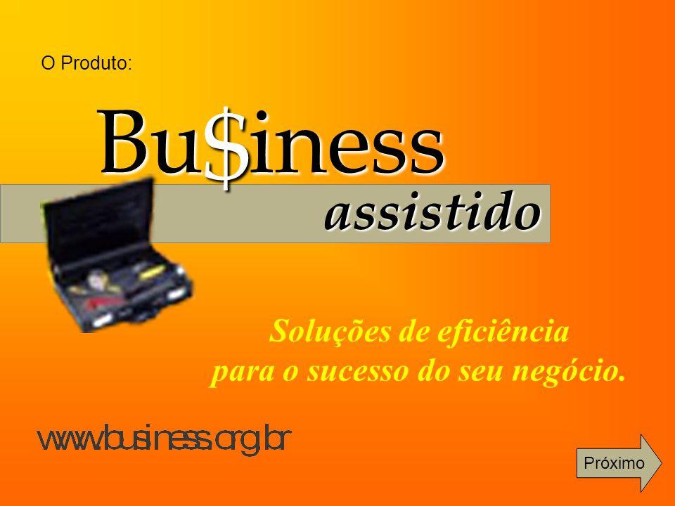 O Produto: Bu iness assistido $ Soluções de eficiência para o sucesso do seu negócio. Próximo