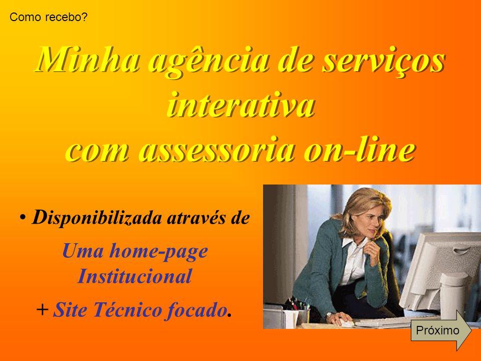 Minha agência de serviços interativa com assessoria on-line Minha agência de serviços interativa com assessoria on-line D isponibilizada através de Uma home-page Institucional + Site Técnico focado.