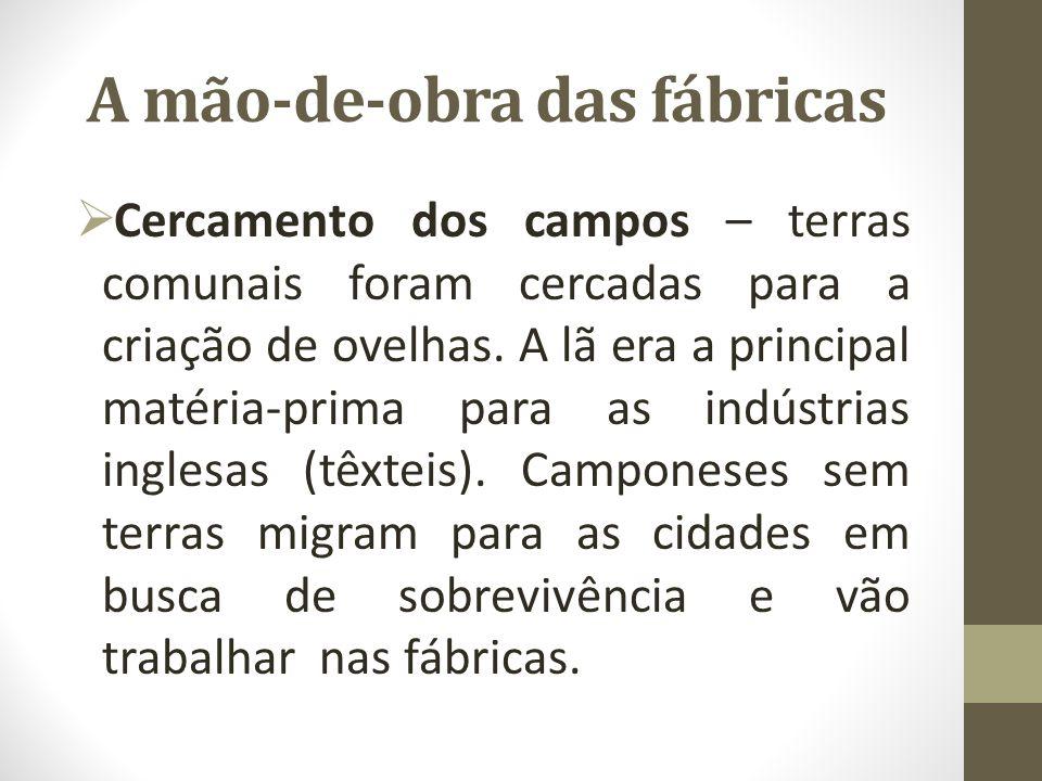 A mão-de-obra das fábricas  Concorrência desleal – fábricas produzem em larga escala e vendem a preços baixos.