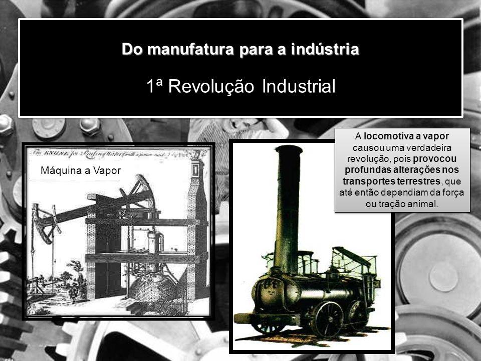 Máquina a Vapor A locomotiva a vapor causou uma verdadeira revolução, pois provocou profundas alterações nos transportes terrestres, que até então dependiam da força ou tração animal.